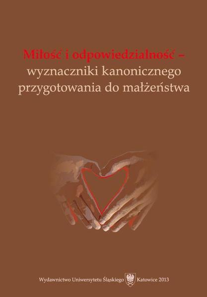 Miłość i odpowiedzialność - wyznaczniki kanonicznego przygotowania do małżeństwa