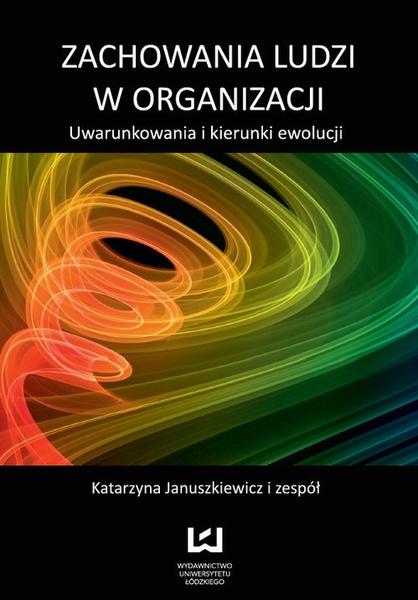 Zachowania ludzi w organizacji. Uwarunkowania i kierunki ewolucji