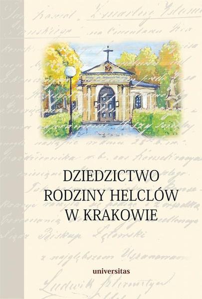 Dziedzictwo rodziny Helclów w Krakowie