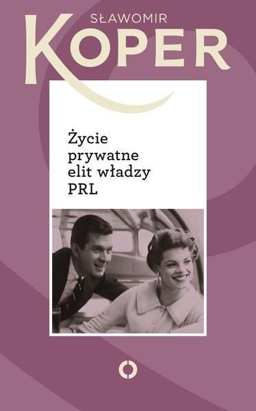 Życie prywatne elit władzy PRL