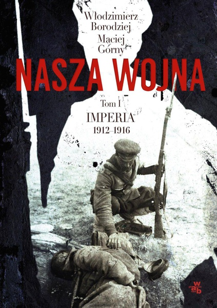 Nasza wojna. Tom I. Imperia 1912-1916