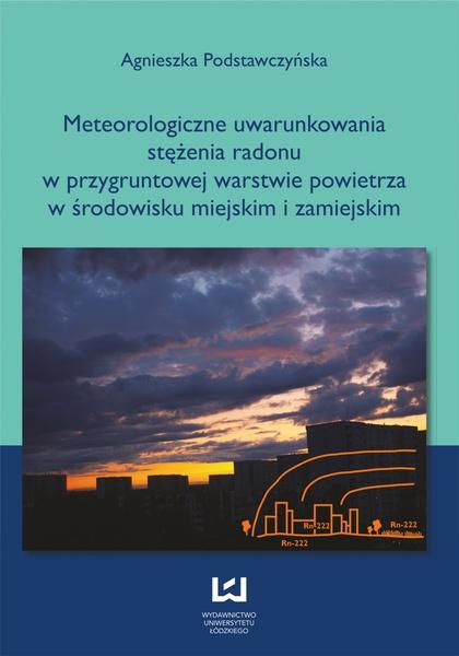 Meteorologiczne uwarunkowania stężenia radonu w przygruntowej warstwie powietrza w środowisku miejskim i zamiejskim