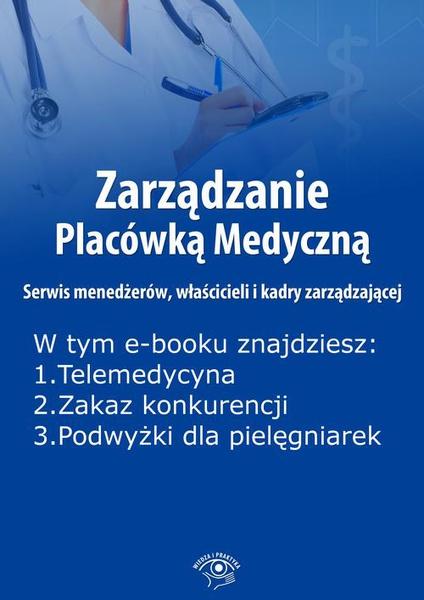 Zarządzanie Placówką Medyczną. Serwis menedżerów, właścicieli i kadry zarządzającej, wydanie styczeń 2016 r.