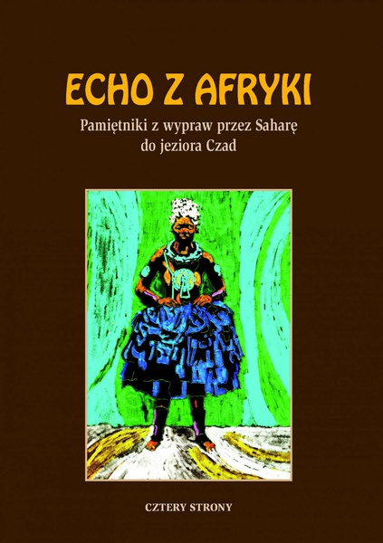 Echo z Afryki. Pamiętniki z wypraw przez Saharę do jeziora Czad