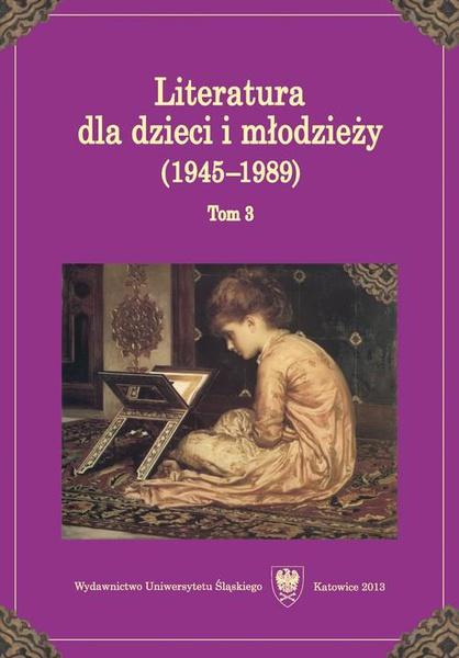 Literatura dla dzieci i młodzieży (1945–1989). T. 3