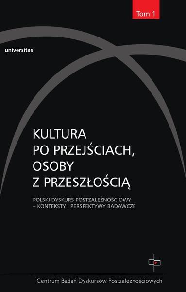 Kultura po przejściach, osoby z przeszłością. Polski dyskurs postzależnościowy, tom 1