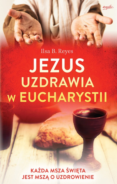 Jezus uzdrawia w Eucharystii