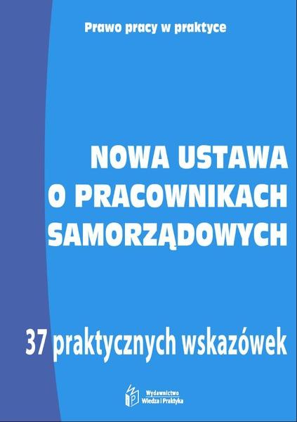 Nowa ustawa o pracownikach samorządowych. 37 praktycznych wskazówek