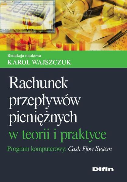 Rachunek przepływów pieniężnych w teorii i praktyce. Program komputerowy Cash Flow System