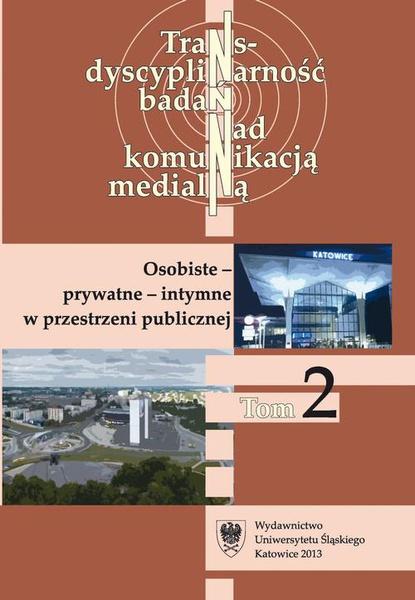 Transdyscyplinarność badań nad komunikacją medialną. T. 2: Osobiste - prywatne - intymne w przestrzeni publicznej - 10 Moja i wspólna polszczyzna