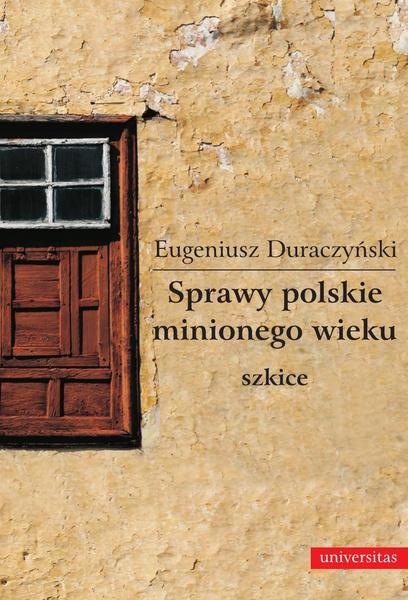 Sprawy polskie minionego wieku- szkice