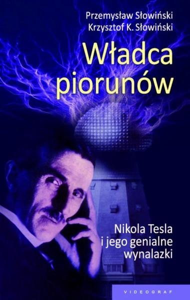 Władca piorunów. Nikola Tesla i jego genialne wynalazki