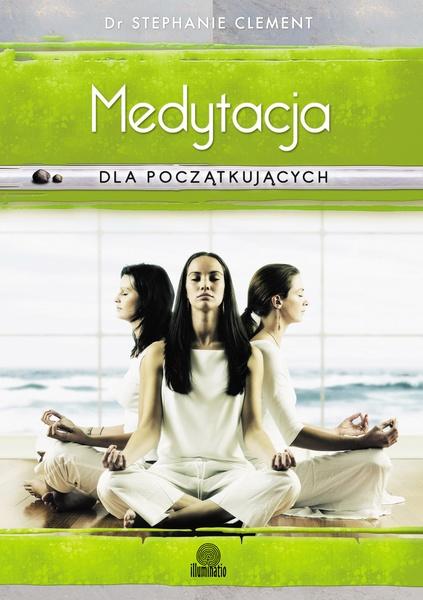 Medytacja dla początkujących. Techniki świadomości, uważności i relaksacji