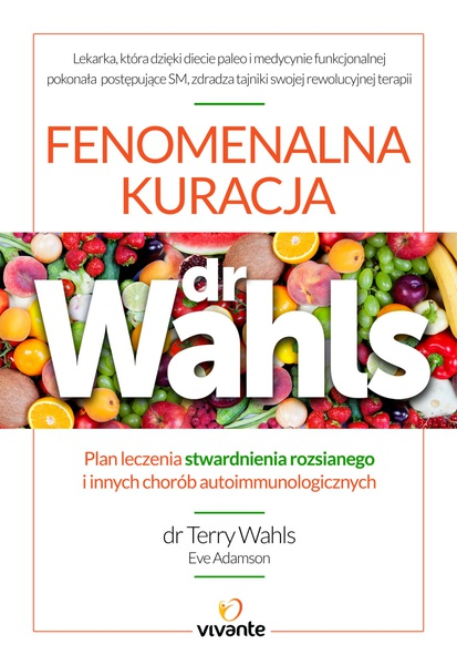 Fenomenalna kuracja dr Wahls. Plan leczenia stwardnienia rozsianego i innych chorób autoimmunologicznych