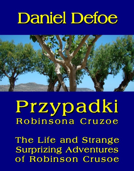 Przypadki Robinsona Cruzoe. The Life and Strange Surprizing Adventures of Robinson Crusoe, of York, Mariner