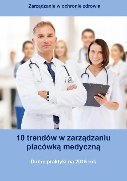 10 trendów w zarządzaniu placówką medyczną. Dobre praktyki na 2015 rok
