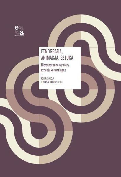 Etnografia/ Animacja/ Sztuka. Nierozpoznane wymiary rozwoju kulturalnego