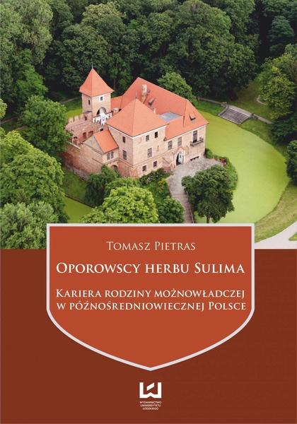 Oporowscy herbu Sulima. Kariera rodziny możnowładczej w późnośredniowiecznej Polsce