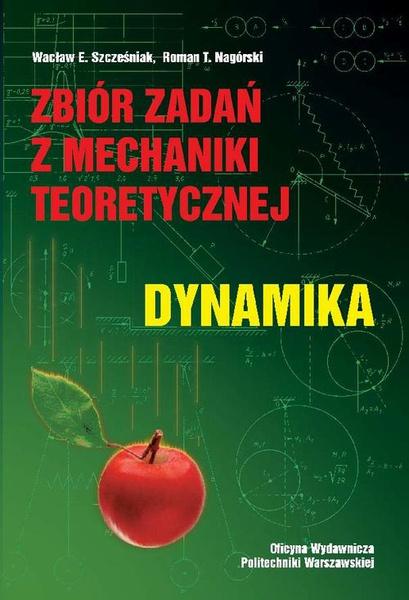 Zbiór zadań z mechaniki teoretycznej. Dynamika