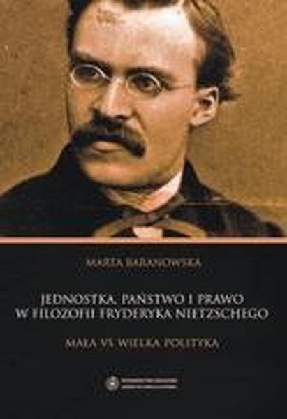 Jednostka, państwo i prawo w filozofii Fryderyka Nietzschego. Mała vs wielka polityka