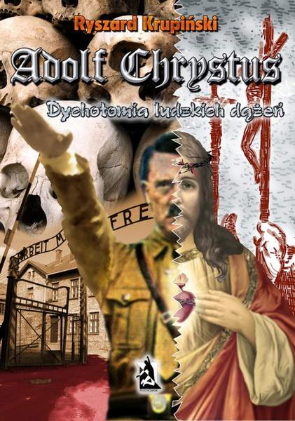 Adolf Chrystus. Dychotomia ludzkich dążeń