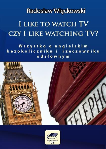 I like to watch TV czy I like watching TV?
