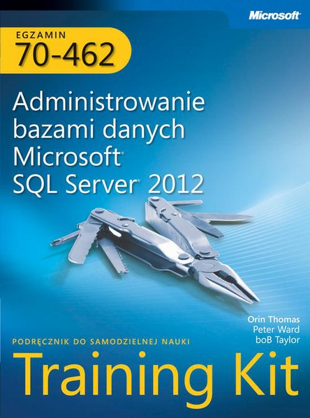 Egzamin 70-462 Administrowanie bazami danych Microsoft SQL Server 2012 Training Kit