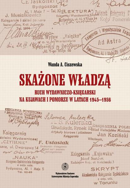 Skażone władzą. Ruch wydawniczo-księgarski na Kujawach i Pomorzu w latach 1945-1956