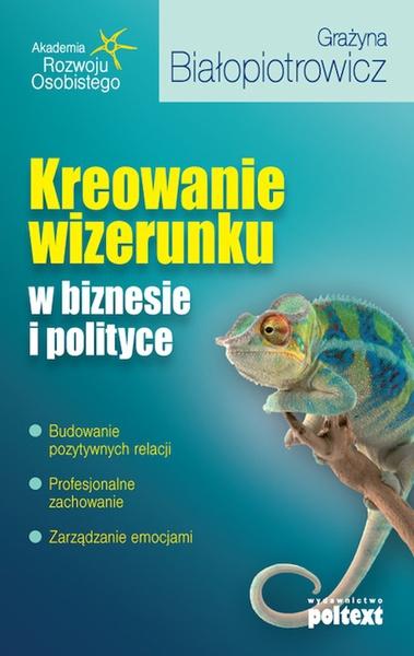 Kreowanie wizerunku w biznesie i polityce