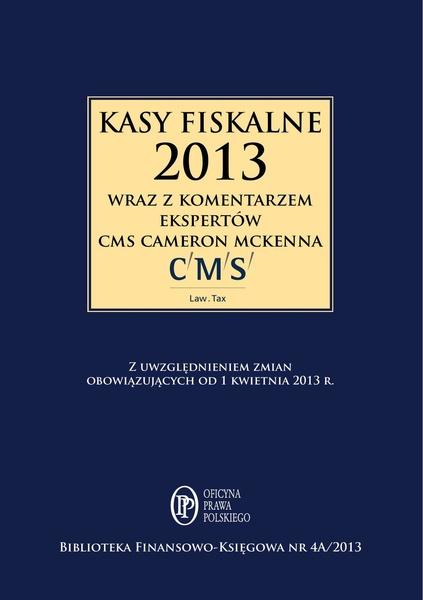 Kasy fiskalne 2013 r. wraz z komentarzem ekspertów CMS Cameron McKenna