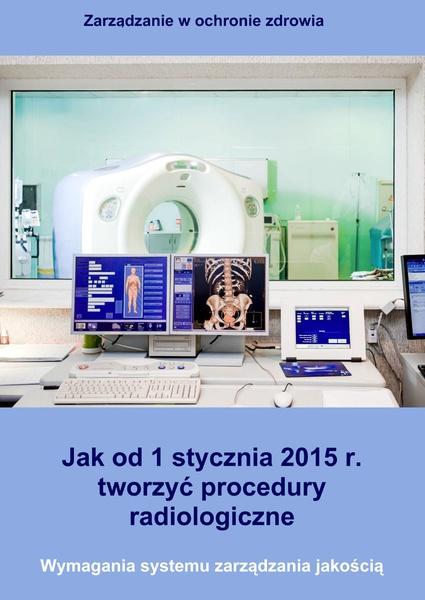 Jak od 1 stycznia 2015 r. tworzyć procedury radiologiczne. Wymagania systemu zarządzania jakością