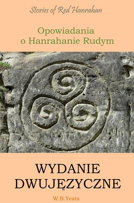 Opowiadania o Hanrahanie Rudym. Wydanie dwujęzyczne angielsko-polskie - William Butler Yeats