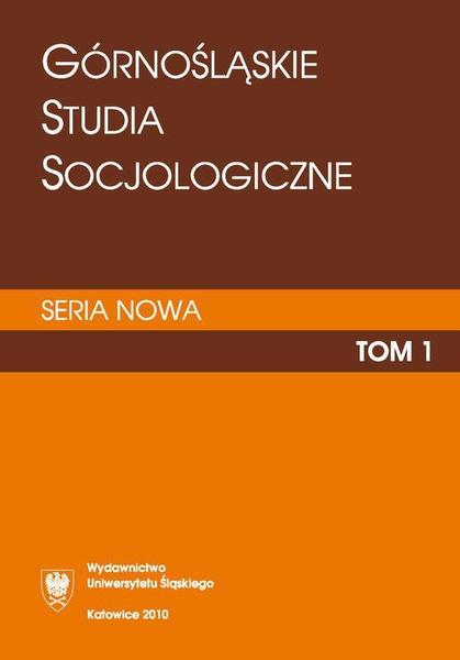 """""""Górnośląskie Studia Socjologiczne. Seria Nowa"""". T. 1"""
