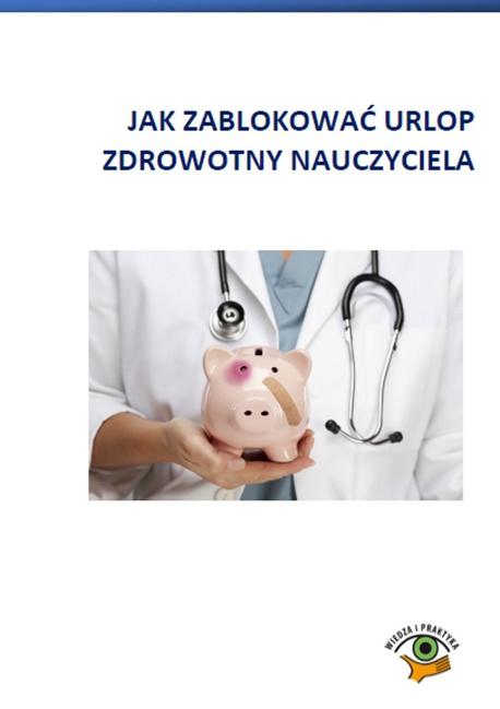 Jak zablokować urlop zdrowotny nauczyciela - Agnieszka Rumik,Dariusz Dwojewski,Agnieszka Kosiarz