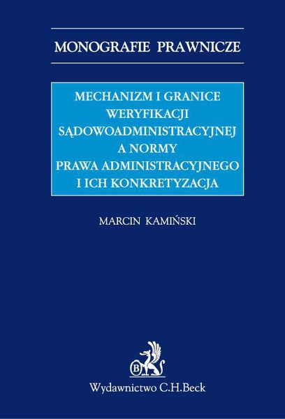 Mechanizm i granice weryfikacji sądowoadministracyjnej a normy prawa administracyjnego i ich konkretyzacja