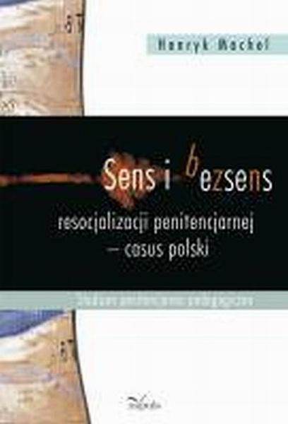 Sens i bezsens resocjalizacji penitencjarnej - casus polski