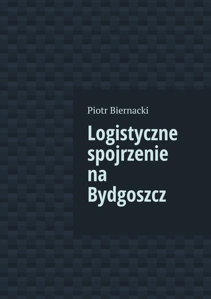 Logistyczne spojrzenie na Bydgoszcz