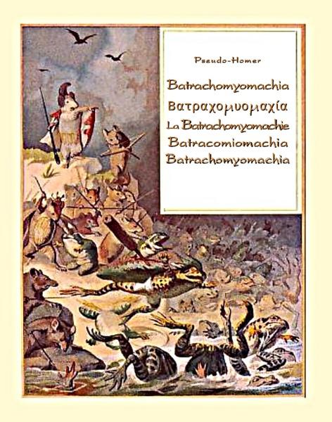 Batrachomyomachia. Βατραχομυομαχία. La Batrachomyomachie. Batracomiomachia. Batrachomyomachia