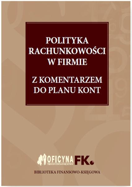 Polityka rachunkowości w firmie 2016 z komentarzem do planu kont