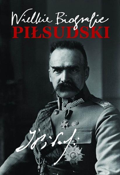 Piłsudski. Wielkie Biografie