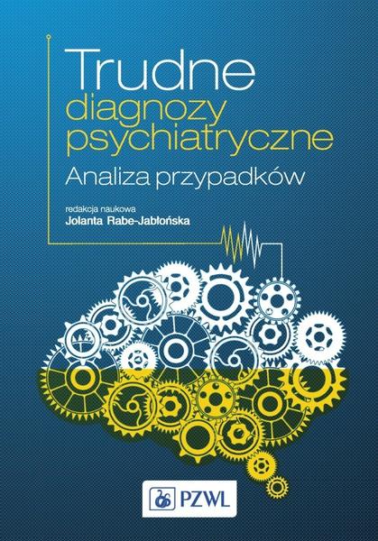 Trudne diagnozy psychiatryczne. Analiza przypadków