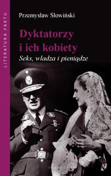 Dyktatorzy i ich kobiety. Seks, władza i pieniądze