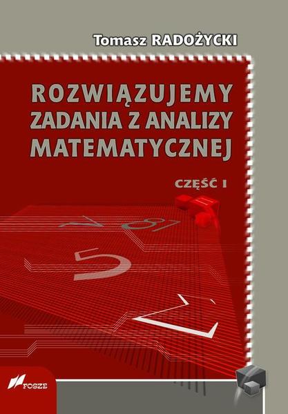 Rozwiązujemy zadania z analizy matematycznej. Część 1
