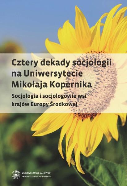 Cztery dekady socjologii na Uniwersytecie Mikołaja Kopernika. Socjologia i socjologowie wsi krajów Europy Środkowej