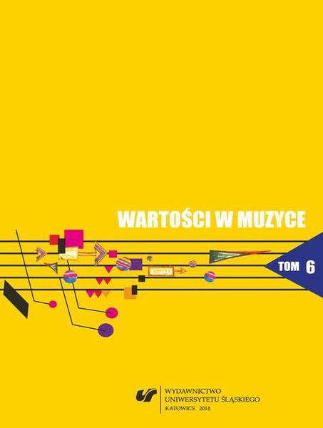 Wartości w muzyce. T. 6: Muzyka współczesna - teatr - media