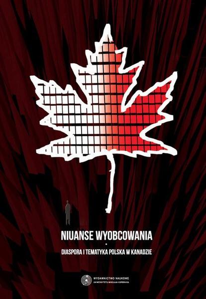 Niuanse wyobcowania. Diaspora i tematyka polska w Kanadzie