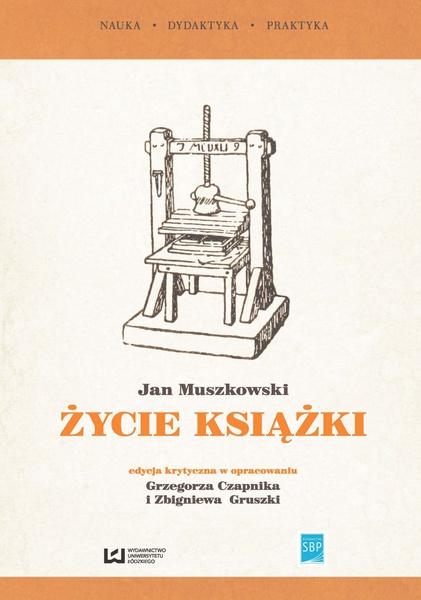 """""""Życie książki"""". Edycja krytyczna na podstawie wydania z 1951 r. w opracowaniu Grzegorza Czapnika i Zbigniewa Gruszki"""