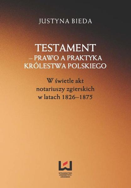 Testament – prawo a praktyka Królestwa Polskiego. W świetle akt notariuszy zgierskich w latach 1826–1875