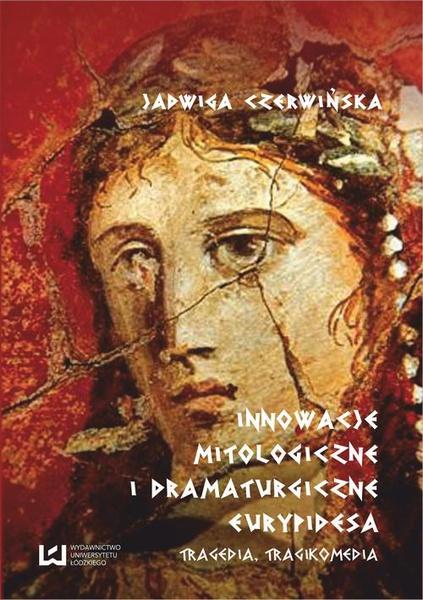 Innowacje mitologiczne i dramaturgiczne Eurypidesa